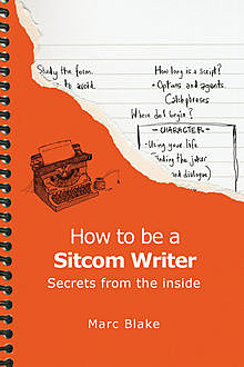 How To Be A Sitcom Writer, Marc Blake