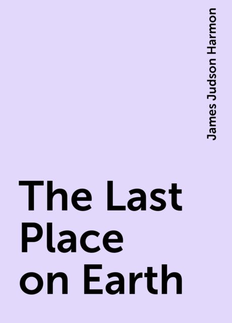 The Last Place on Earth, James Judson Harmon