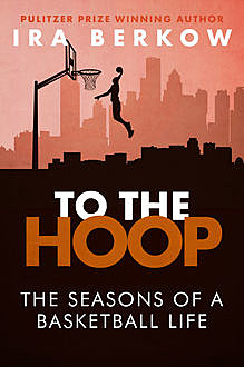 To the Hoop, Ira Berkow