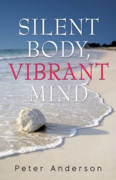 Silent Body, Vibrant Mind, Peter Anderson
