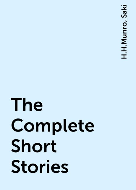 The Complete Short Stories, Saki, Hector Hugh Munro
