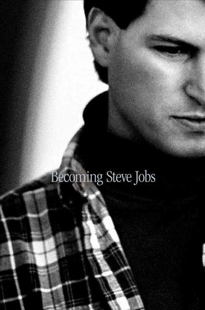 Becoming Steve Jobs: The Evolution of a Reckless Upstart Into a Visionary Leader, Brent Schlender