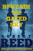 Beneath the Gated Sky, Robert Reed