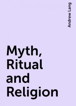 Myth, Ritual and Religion, Andrew Lang