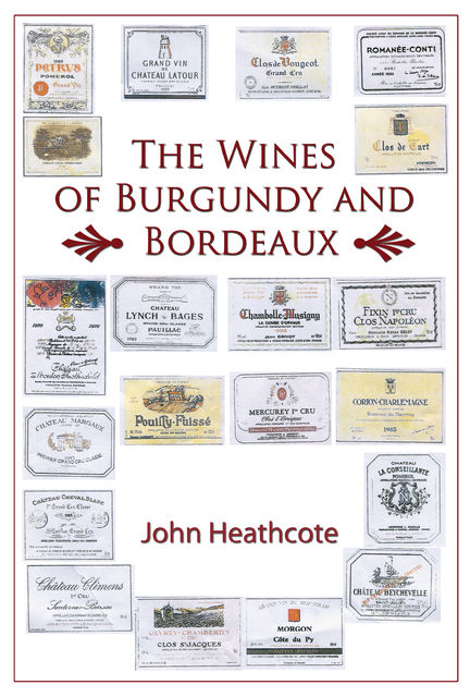 The Wines of Burgundy and Bordeaux, John Heathcote
