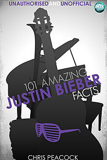 101 Amazing Justin Bieber Facts, Chris Peacock