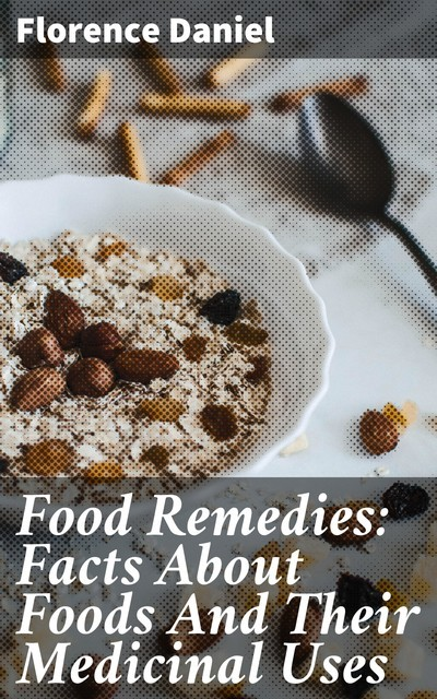 Food Remedies: Facts About Foods And Their Medicinal Uses, Florence Daniel