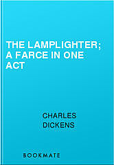 The Lamplighter; a farce in one act, Charles Dickens