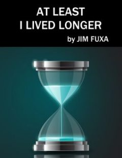 At Least I Lived Longer, Jim Fuxa