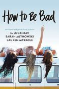 How to Be Bad, Lauren Myracle, Sarah Mlynowski, E.Lockhart