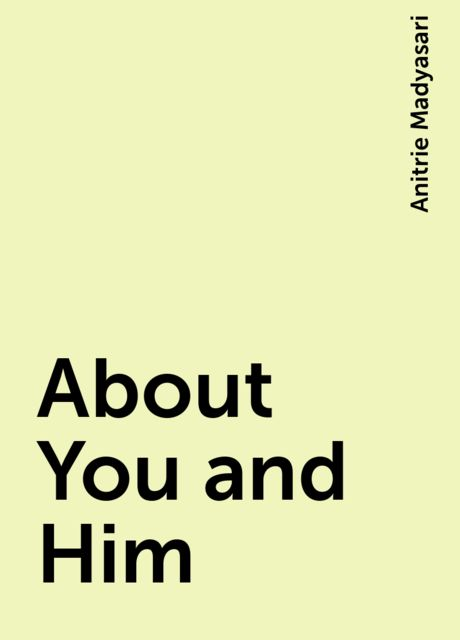 About You and Him, Anitrie Madyasari