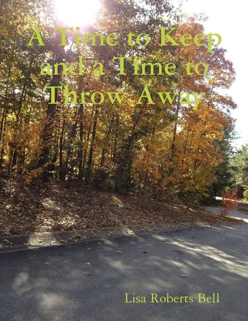 A Time to Keep and a Time to Throw Away, Lisa Bell