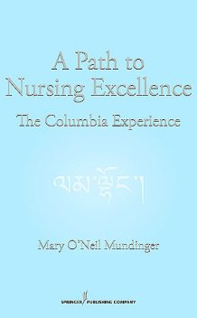 A Path to Nursing Excellence, DrPH, Mary O'Neil Mundinger