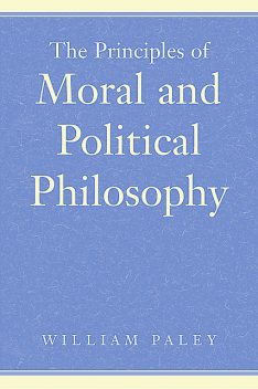 The Principles of Moral and Political Philosophy, William Paley