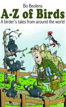 A-Z of Birds – A birder's tales from around the world, Bo Beolens