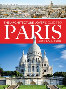 The Architecture Lover's Guide to Paris, Ruby Boukabou