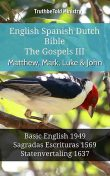 English Spanish Dutch Bible – The Gospels III – Matthew, Mark, Luke & John, TruthBeTold Ministry