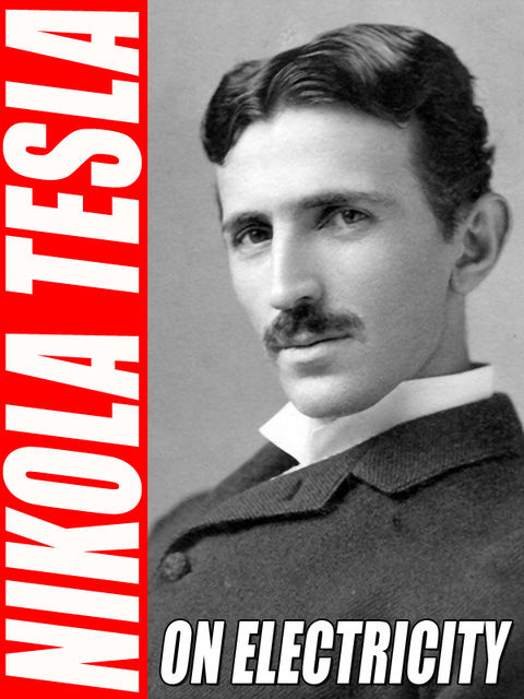 On Electricity, Nikola Tesla