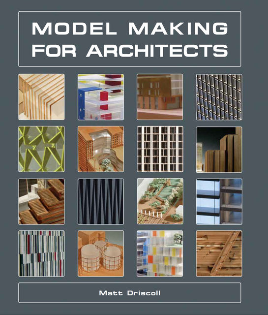 Model Making for Architects, Matt Driscoll