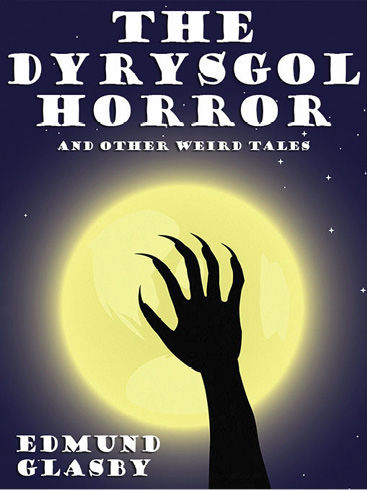 The Dyrysgol Horror and Other Weird Tales, Edmund Glasby