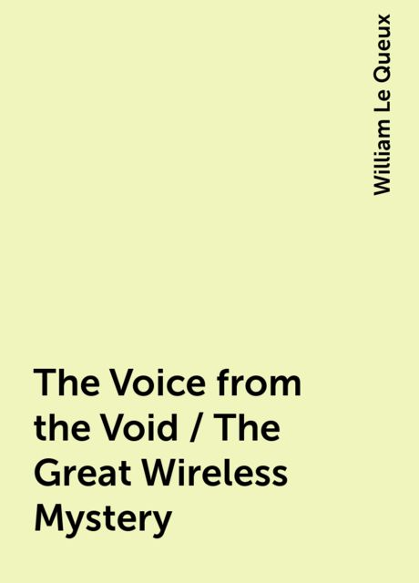 The Voice from the Void / The Great Wireless Mystery, William Le Queux