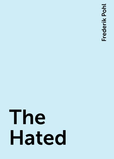 The Hated, Frederik Pohl