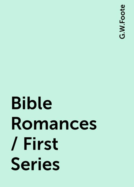 Bible Romances / First Series, G.W.Foote