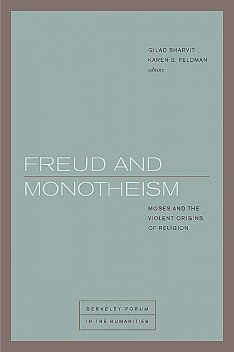 Freud and Monotheism, Jan Assmann, Willi Goetschel, Gabriele Schwab, Catherine Malabou, Gilad Sharvit, Joel Whitebook, Richard Bernstein, Ronald Hendel, Yael Segalovitz