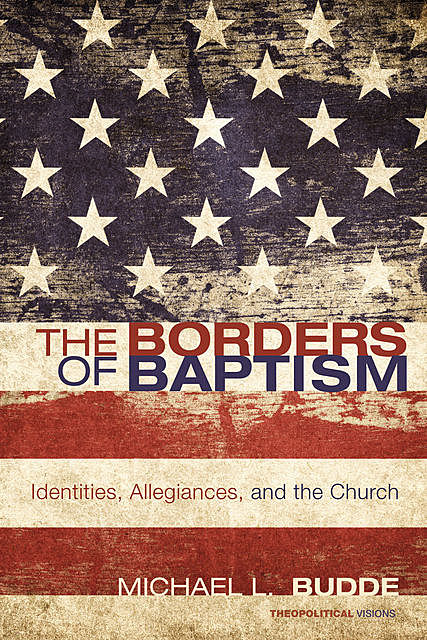 The Borders of Baptism, Michael L. Budde