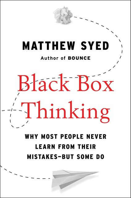 Black Box Thinking, Matthew Syed