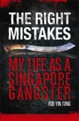 The Right Mistakes. My Life As A Singapore Gangster, Foo Yin Tung