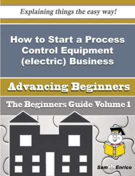 How to Start a Process Control Equipment (electric) Business (Beginners Guide), Alvaro Chang