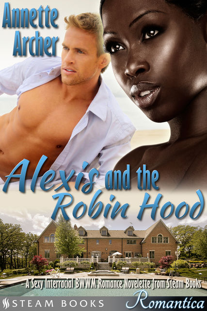 Alexis and the Robin Hood – A Sexy Interracial BWWM Romance Novelette from Steam Books, Steam Books, Annette Archer