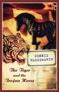 The Tiger and the Trojan Horse, Dennis Bloodworth