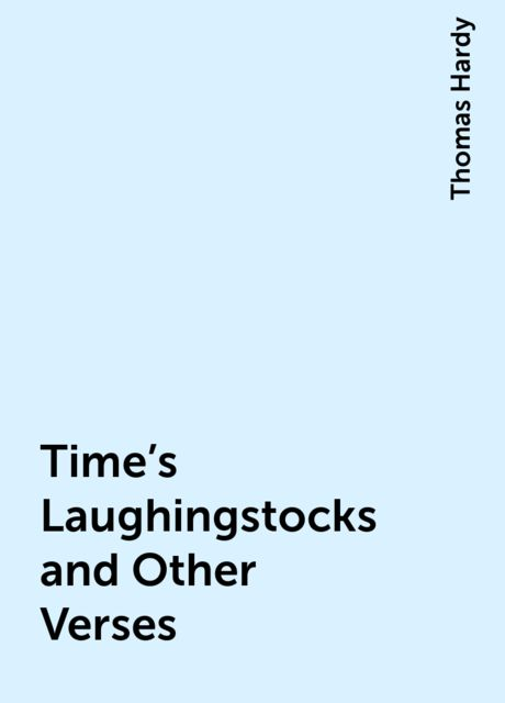 Time's Laughingstocks and Other Verses, Thomas Hardy