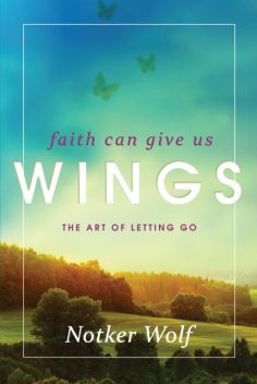 Faith Can Give Us Wings, Notker Wolf
