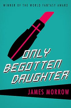 Only Begotten Daughter, James Morrow