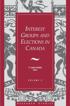 Interest Groups and Elections in Canada, F.Leslie Seidle