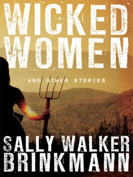 Wicked Women and Other Stories, Sally Walker Brinkmann
