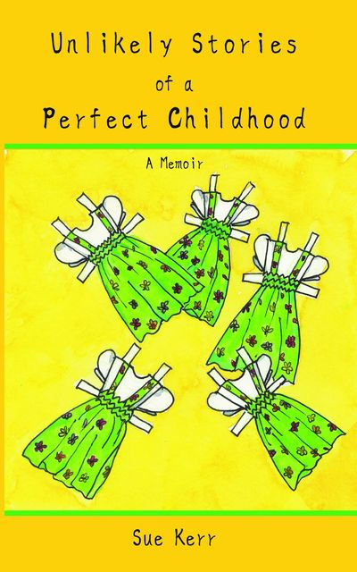 Unlikely Stories of a Perfect Childhood, Sue Kerr