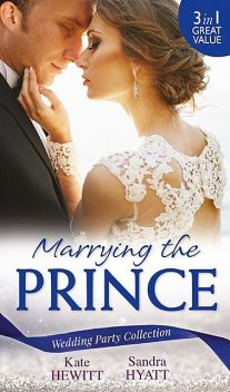 Wedding Party Collection: Marrying The Prince, Kate Hewitt, Sandra Hyatt