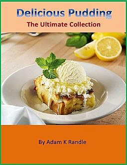 Delicious Puddings – Collection of 167 Pudding Recipes, Charlotte Kobetis