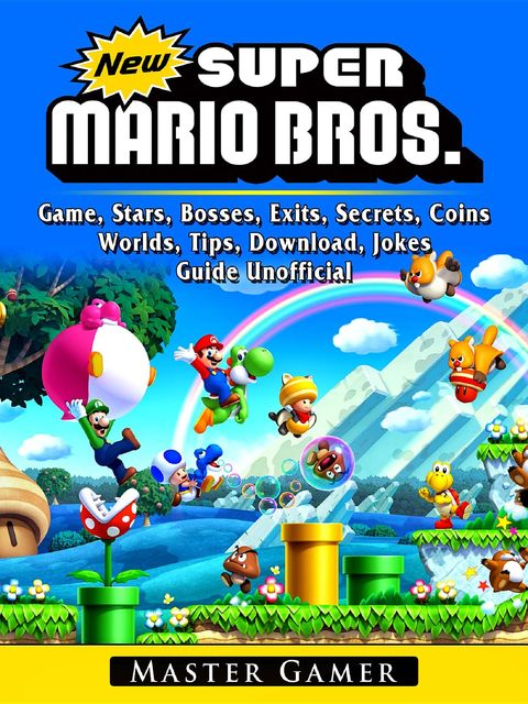 New Super Mario Bros Game, Stars, Bosses, Exits, Secrets, Coins, Worlds, Tips, Download, Jokes, Guide Unofficial, Master Gamer