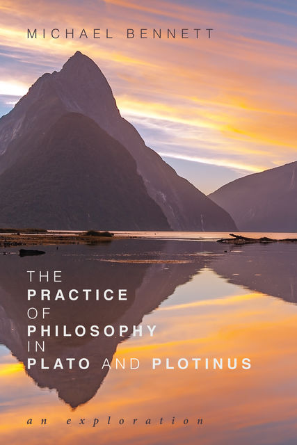 The Practice of Philosophy in Plato and Plotinus, Michael Bennett