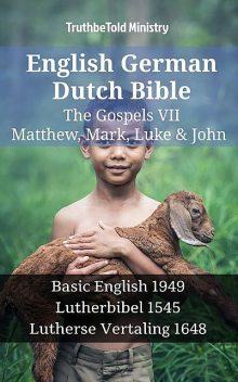 English German Dutch Bible – The Gospels – Matthew, Mark, Luke & John, TruthBeTold Ministry