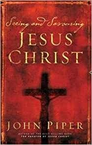 Seeing and Savoring Jesus Christ (Revised Edition), John Piper