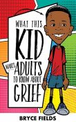 What This Kid Wants Adults To Know About Grief, Bryce Fields