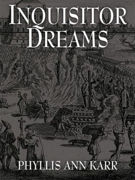 Inquisitor Dreams, Phyllis Ann Karr