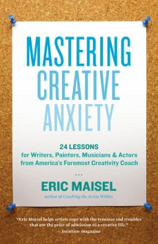 Mastering Creative Anxiety, Eric Maisel
