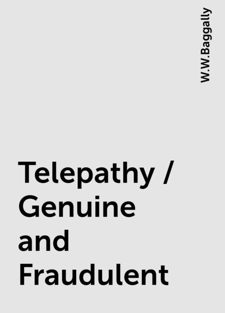 Telepathy / Genuine and Fraudulent, W.W.Baggally